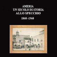 Libro Ameria un secolo di storia allo specchio 1860-1960